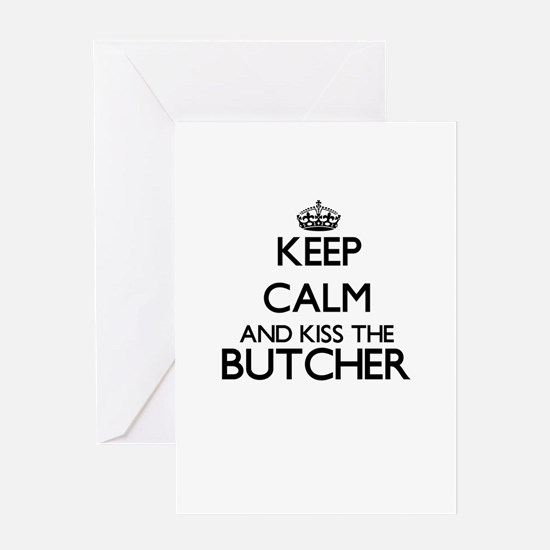 Keep calm and kiss the Butcher Greeting Cards