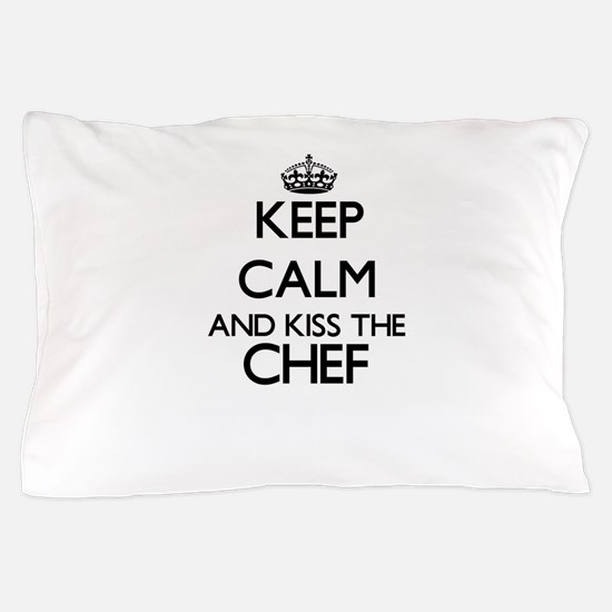 Keep calm and kiss the Chef Pillow Case