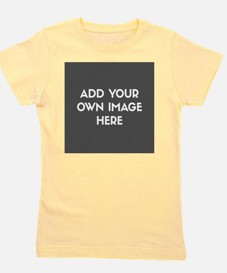 Add Your Own Image Girl's Tee