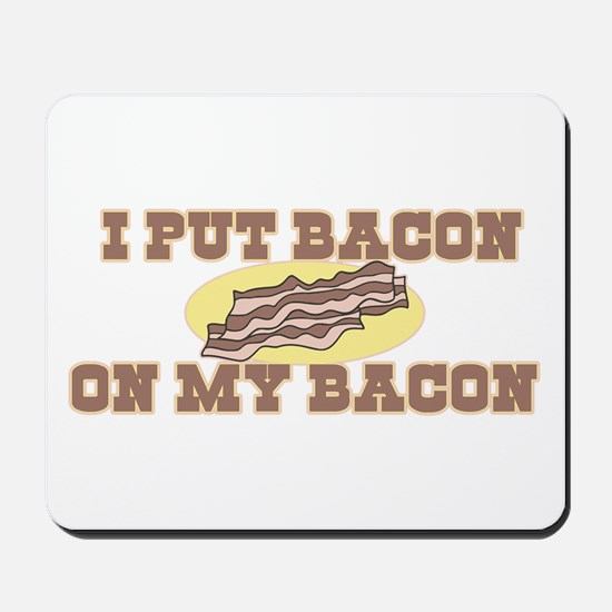 I Put Bacon on My Bacon Mousepad