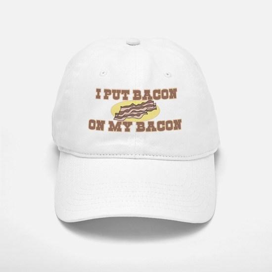 I Put Bacon on My Bacon Baseball Baseball Cap