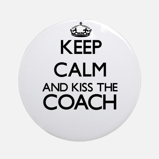 Keep calm and kiss the Coach Ornament (Round)