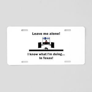 Leave me alone I know Texas Aluminum License Plate
