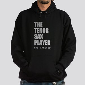 THE TENOR SAX PLAYER HAS ARRIVED Sweatshirt
