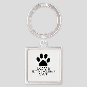 Love British Shorthair Cat Designs Square Keychain