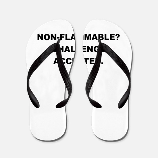 NON FLAMMABLE CHALLENGE ACCEPTED Flip Flops