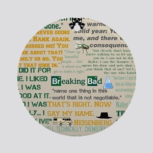 Walter Quotes - Breaking Bad Ornament (Round)