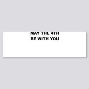 MAY THE 4TH BE WITH YOU Bumper Sticker
