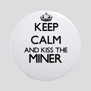 Keep calm and kiss the Miner Ornament (Round)