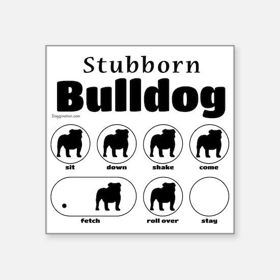 """Stubborn Bulldog v2 Square Sticker 3"""" x 3"""""""