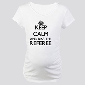 Keep calm and kiss the Referee Maternity T-Shirt