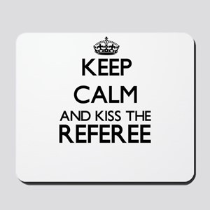 Keep calm and kiss the Referee Mousepad