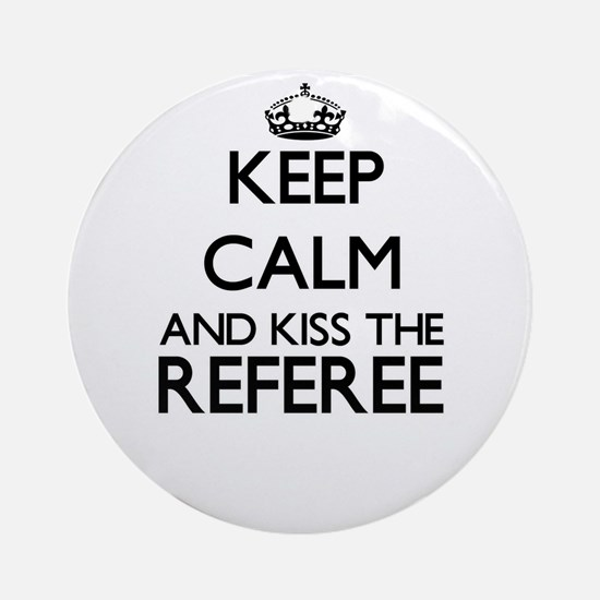Keep calm and kiss the Referee Ornament (Round)