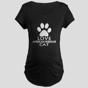 Love American Wirehair Cat Maternity Dark T-Shirt