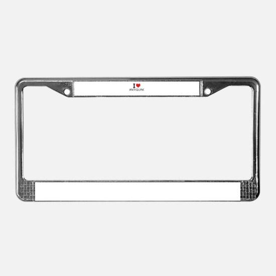 I Love Antiquing License Plate Frame
