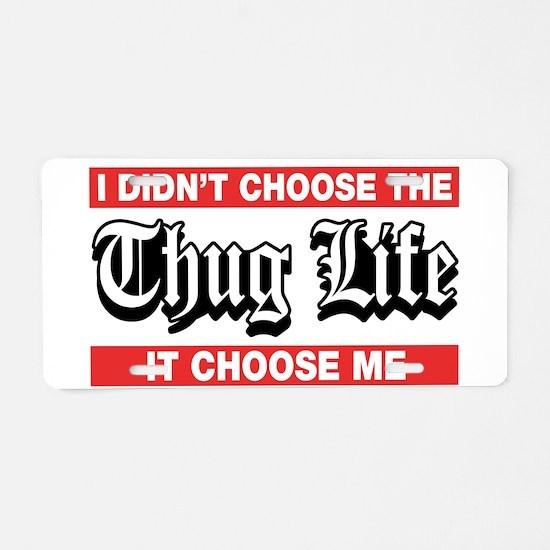 I Didn't Choose The Thug Life It Choose Me Aluminu