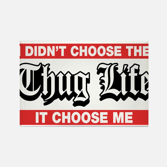 I Didn't Choose The Thug Life It Choose Me Magnets