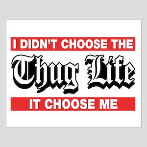 I Didn't Choose The Thug Life It Choose Me Poster