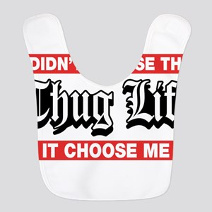 I Didn't Choose The Thug Life It Choose Me Bib