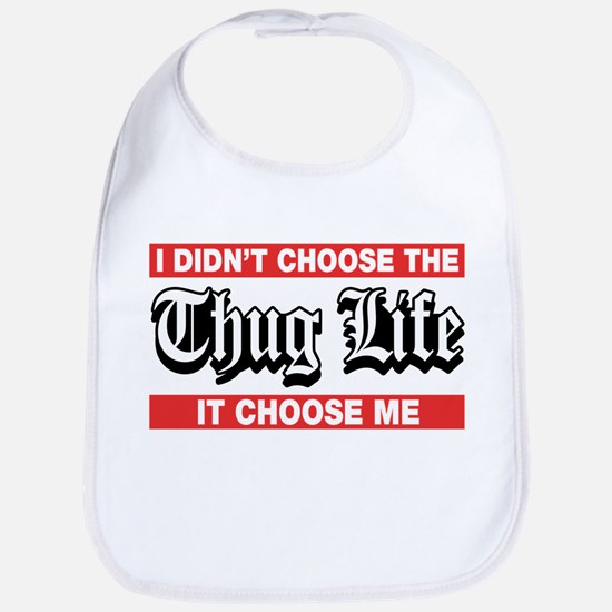 I Didn't Choose The Thug Life It Choose Me Bib