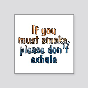 "If you must smoke - Square Sticker 3"" x 3"""