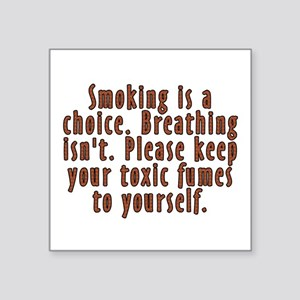 "Smoking is a choice - Square Sticker 3"" x 3"""