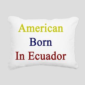 American Born In Ecuador Rectangular Canvas Pillow