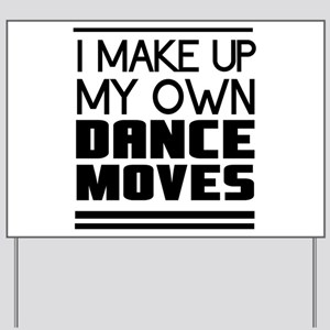 I Make Up My Own Dance Moves Yard Sign