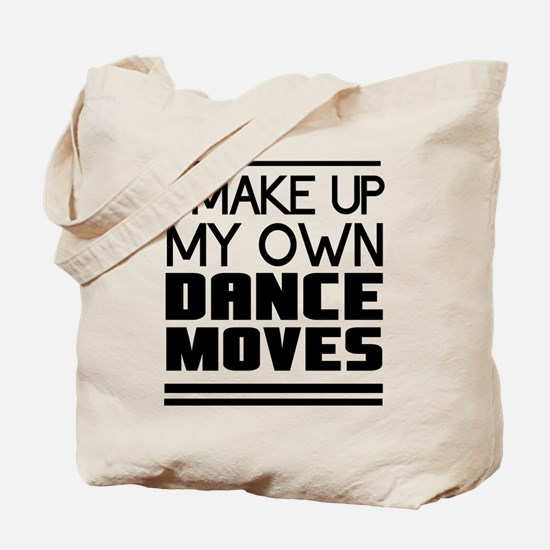 I Make Up My Own Dance Moves Tote Bag