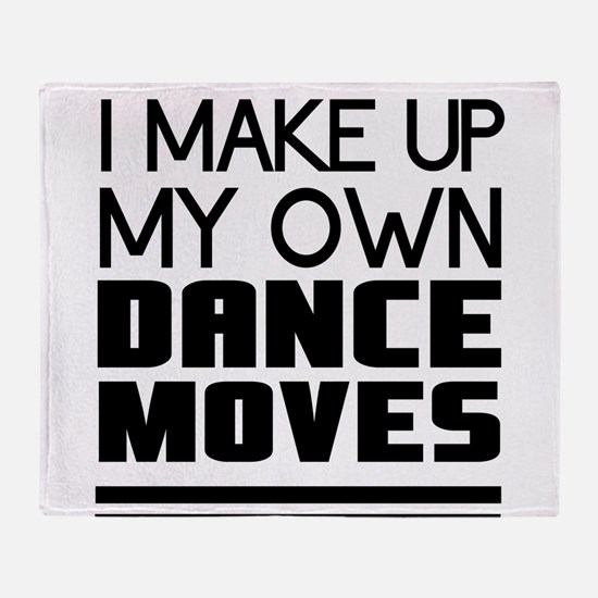 I Make Up My Own Dance Moves Throw Blanket