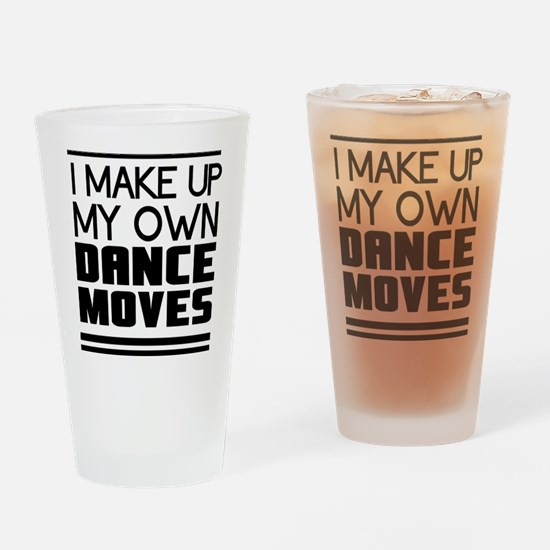 I Make Up My Own Dance Moves Drinking Glass