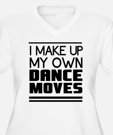 I Make Up My Own Dance Moves Plus Size T-Shirt