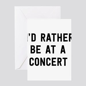 I'd Rather Be at a Concert Greeting Cards