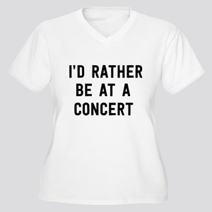 I'd Rather Be at a Concert Plus Size T-Shirt