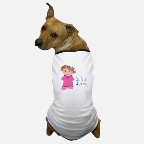 Off Duty Mom Dog T-Shirt