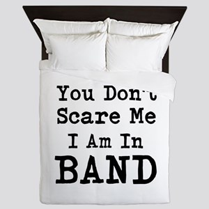 You Dont Scare Me I am in Band Queen Duvet