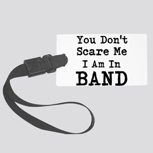 You Dont Scare Me I am in Band Luggage Tag