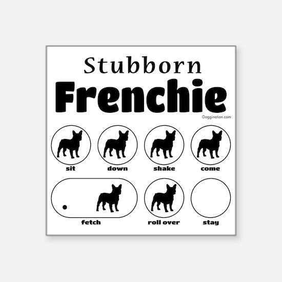 """Stubborn Frenchie v2 Square Sticker 3"""" x 3"""""""