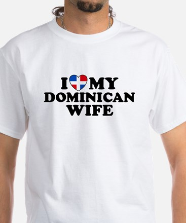 I Love My Dominican Wife White T-Shirt