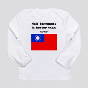 Half Taiwanese Is Better Than None Long Sleeve T-S