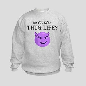 do you even thug life? Sweatshirt