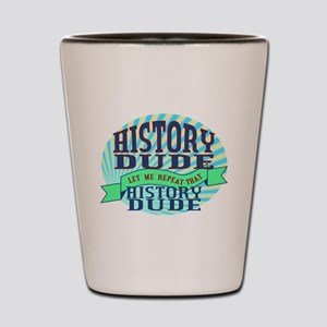 History Dude Shot Glass