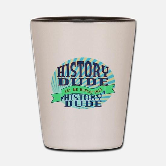 History Dude Shot Glass