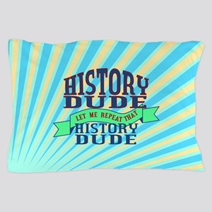 History Dude Pillow Case