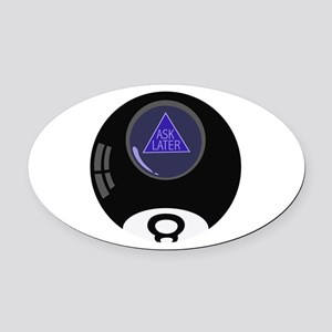 Ask Later Oval Car Magnet