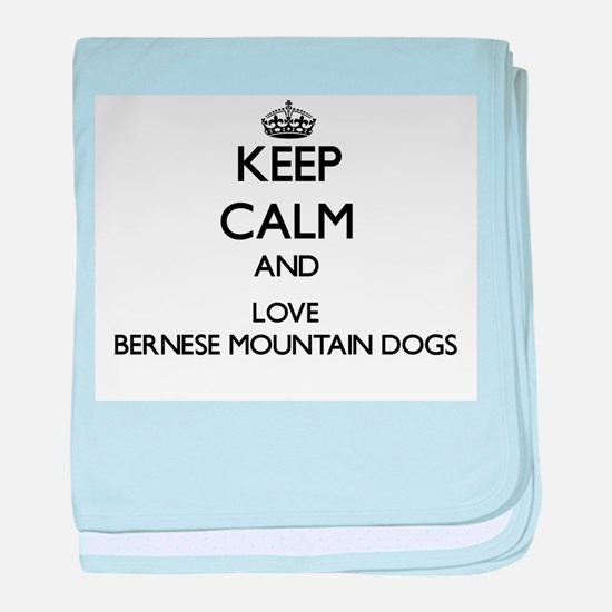 Keep calm and love Bernese Mountain D baby blanket