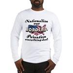 Nationalize the Borders Long Sleeve T-Shirt