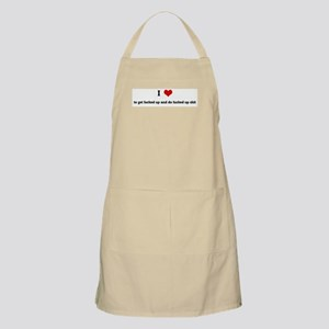 I Love to get fucked up and d BBQ Apron