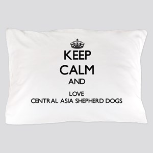 Keep calm and love Central Asia Shephe Pillow Case