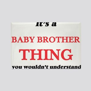 It's a Baby Brother thing, you wouldn& Magnets